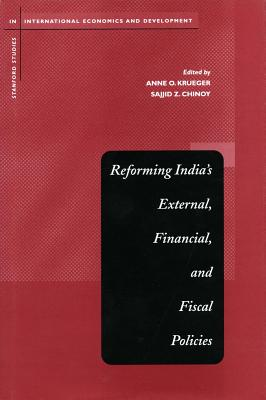 Reforming India's External, Financial, and Fiscal Policies (Stanford Studies in International Economics and Development), Anne O. Krueger; Sajjid Z. Chinoy