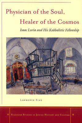 Image for Physician of the Soul, Healer of the Cosmos: Isaac Luria and his Kabbalistic Fellowship (Stanford Studies in Jewish History and Culture)