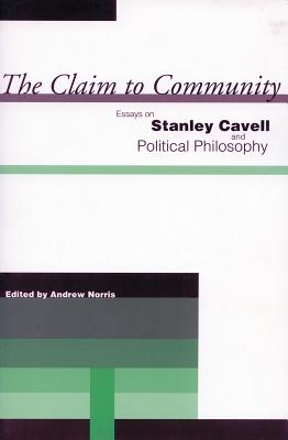 Image for The Claim to Community: Essays on Stanley Cavell And Political Philosophy