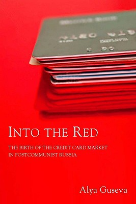 Into the Red: The Birth of the Credit Card Market in Postcommunist Russia, Guseva, Alya