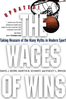 Image for The Wages of Wins: Taking Measure of the Many Myths in Modern Sport. Updated Edition (Stanford Business Books)