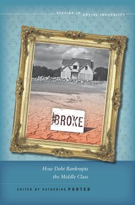 Image for Broke: How Debt Bankrupts the Middle Class (Studies in Social Inequality)
