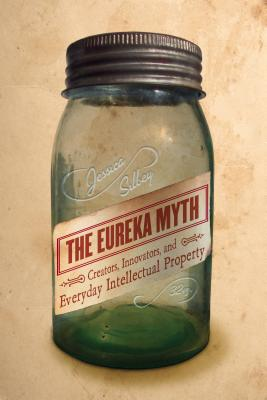 Image for The Eureka Myth: Creators, Innovators, and Everyday Intellectual Property