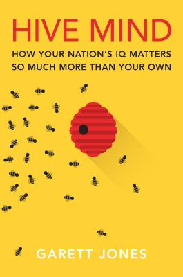 Image for Hive Mind: How Your Nation?s IQ Matters So Much More Than Your Own