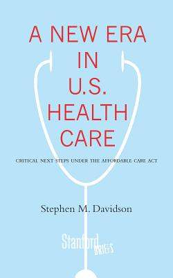 Image for A New Era in U.S. Health Care: Critical Next Steps Under the Affordable Care Act (Stanford Briefs)