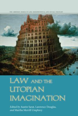 Image for Law and the Utopian Imagination (The Amherst Series in Law, Jurisprudence, and Social Thought)