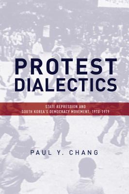 Protest Dialectics: State Repression and South Korea's Democracy Movement, 1970-1979