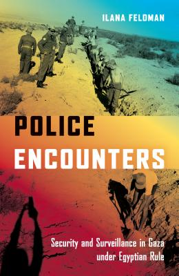 Image for Police Encounters: Security and Surveillance in Gaza under Egyptian Rule (Stanford Studies in Middle Eastern and Islamic Societies and Cultures)