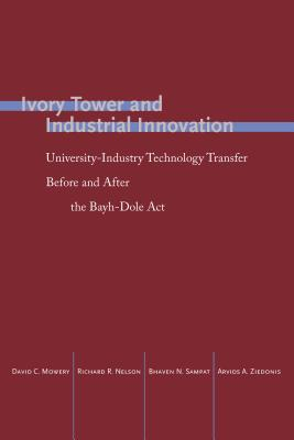 Image for Ivory Tower and Industrial Innovation: University-Industry Technology Transfer Before and After the Bayh-Dole Act (Innovation and Technology in the World Economy)