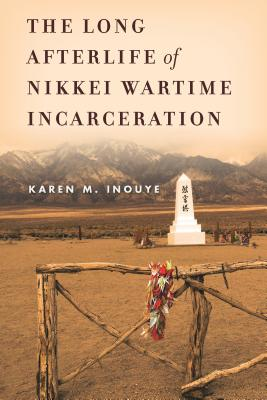Image for The Long Afterlife of Nikkei Wartime Incarceration (Asian America)