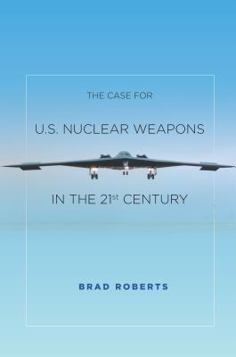 Image for The Case for U.S. Nuclear Weapons in the 21st Century