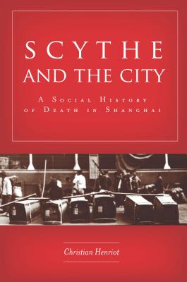 Image for Scythe and the City: A Social History of Death in Shanghai