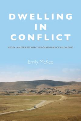 Image for Dwelling in Conflict: Negev Landscapes and the Boundaries of Belonging