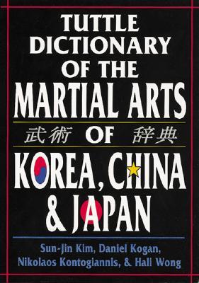 Tuttle Dictionary of the Martial Arts of Korea, China & Japan, Nikolaos Kontogiannis, Hali Wong, Scott Shaw
