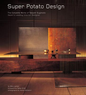 Image for Super Potato Design: The Complete Works of Takashi Sugimoto: Japan's Leading Interior Designer
