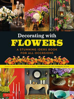 Decorating with Flowers: A Stunning Ideas Book for all Occasions, Caballero, Roberto; Reyes, Elizabeth V.