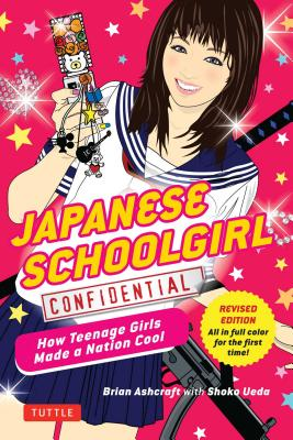 Image for Japanese Schoolgirl Confidential: How Teenage Girls Made a Nation Cool