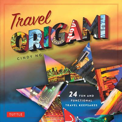 Travel Origami: 24 Fun and Functional Travel Keepsakes: Origami Books with 24 Easy Projects: Make Origami from Post Cards, Maps & More!, Ng, Cindy