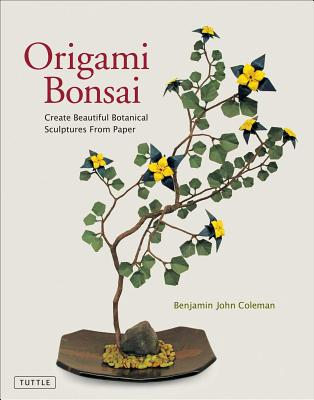 Origami Bonsai: Create Beautiful Botanical Sculptures From Paper: Origami Book with 14 Beautiful Projects and Instructional DVD Video, Coleman, Benjamin John