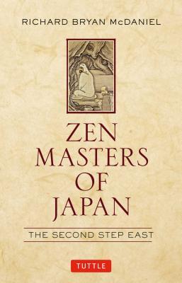 Zen Masters of Japan: The Second Step East, McDaniel, Richard Bryan