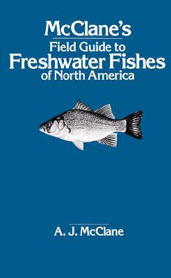 McClane's Field Guide to Freshwater Fishes of North America, A. J. McClane