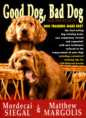 Image for Good Dog, Bad Dog, New and Revised: Dog Training Made Easy