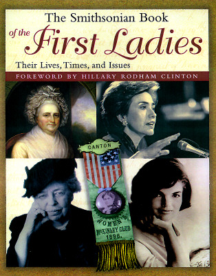 Image for The Smithsonian Book of the First Ladies: Their Lives, Times, and Issues