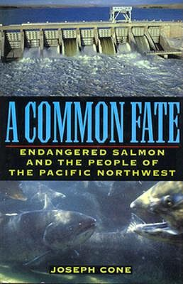 A Common Fate: Endangered Salmon and the People of the Pacific Northwest, Cone, Joseph