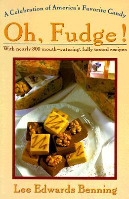 Oh Fudge! : A Celebration of Americas Favorite Candy, LEE EDWARDS BENNING