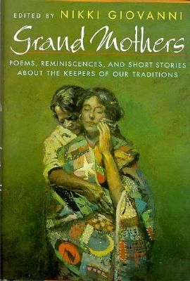 Image for Grand Mothers: Poems, Reminiscences, and Short Stories About The Keepers Of Our Traditions