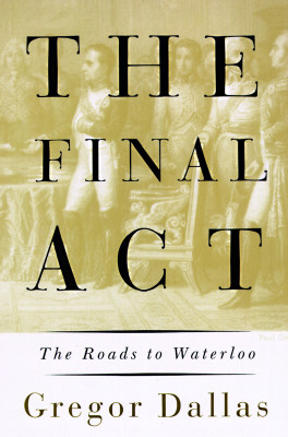 Image for FINAL ACT, THE THE ROADS TO WATERLOO