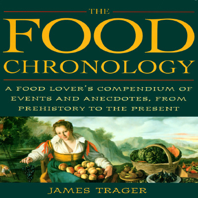 Image for The Food Chronology: A Food Lover's Compendium of Events and Anecdotes, from Pre
