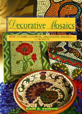 Image for Decorative Mosaics: How To Make Colorful, Imaginative Mosaics-12 Projects (Contemporary Crafts)