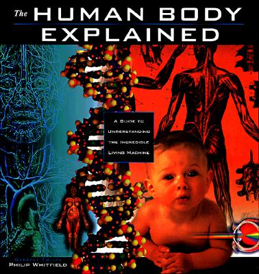 Image for The Human Body Explained: An Owner's Guide to the Incredible Living Maching (Henry Holt Reference Book)