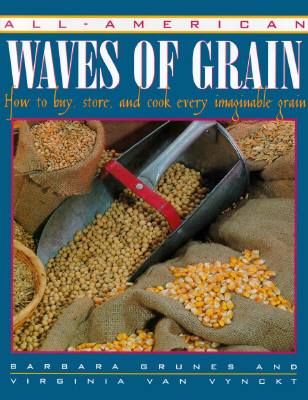 Image for All-American Waves of Grain: How to Buy, Store, and Cook Every Imaginable Grain
