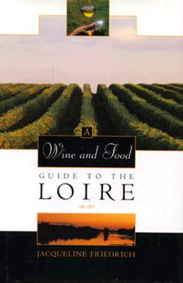 Image for A Wine and Food Guide to the Loire (Veuve Clicquot-Wine Book of the Year)