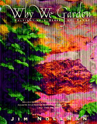 Why We Garden: Cultivating a Sense of Place, Nollman, Jim
