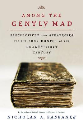 Image for Among the Gently Mad : Strategies and Perspectives for the Book-Hunter in the 21st Century