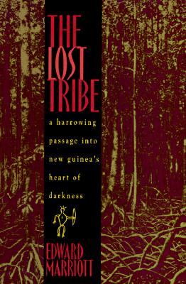 Image for The Lost Tribe: A Harrowing Passage into New Guinea's Heart of Darkness