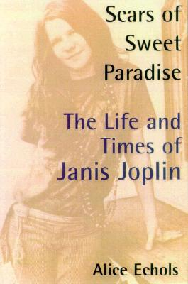 Image for Scars of Sweet Paradise: The Life and Times of Janis Joplin