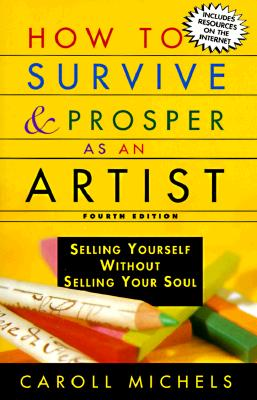 How to Survive and Prosper As an Artist: Selling Yourself Without Selling Your Soul, Michels, Caroll