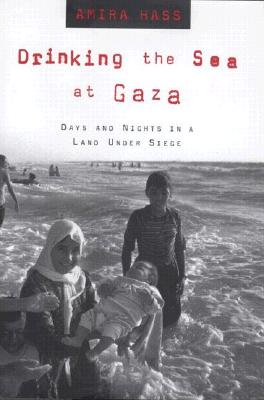 Drinking the Sea at Gaza: Days and Nights in a Land Under Siege, Hass, Amira