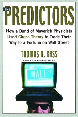 Image for The Predictors: How a Band of Maverick Physicists Used Chaos Theory to Trade Their Way to a Fortune on Wall Street