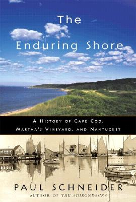 Image for The Enduring Shore: A History of Cape Cod, Martha's Vineyard, and Nantucket