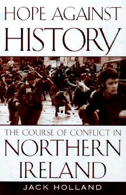 Image for Hope Against History: The Course of Conflict in Northern Ireland