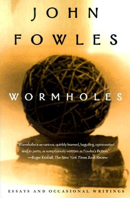 Wormholes: Essays and Occasional Writings, JOHN FOWLES