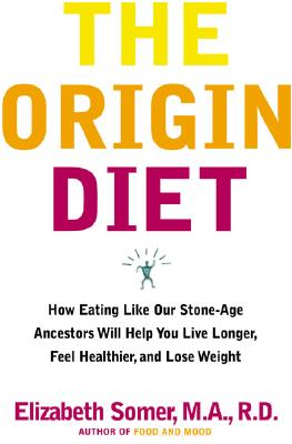 Image for The Origin Diet: How Eating Like Our Stone Age Ancestors Will Maximize Your Health