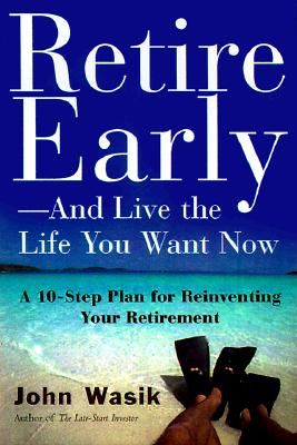Image for retire Early and Live the Life You Want Now