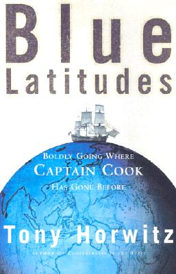 Blue Latitudes: Boldly Going Where Captain Cook Has Gone Before, Horwitz, Tony