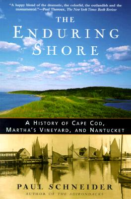 Enduring Shore : A History of Cape Cod, Marthas Vineyard, and Nantucket, PAUL SCHNEIDER